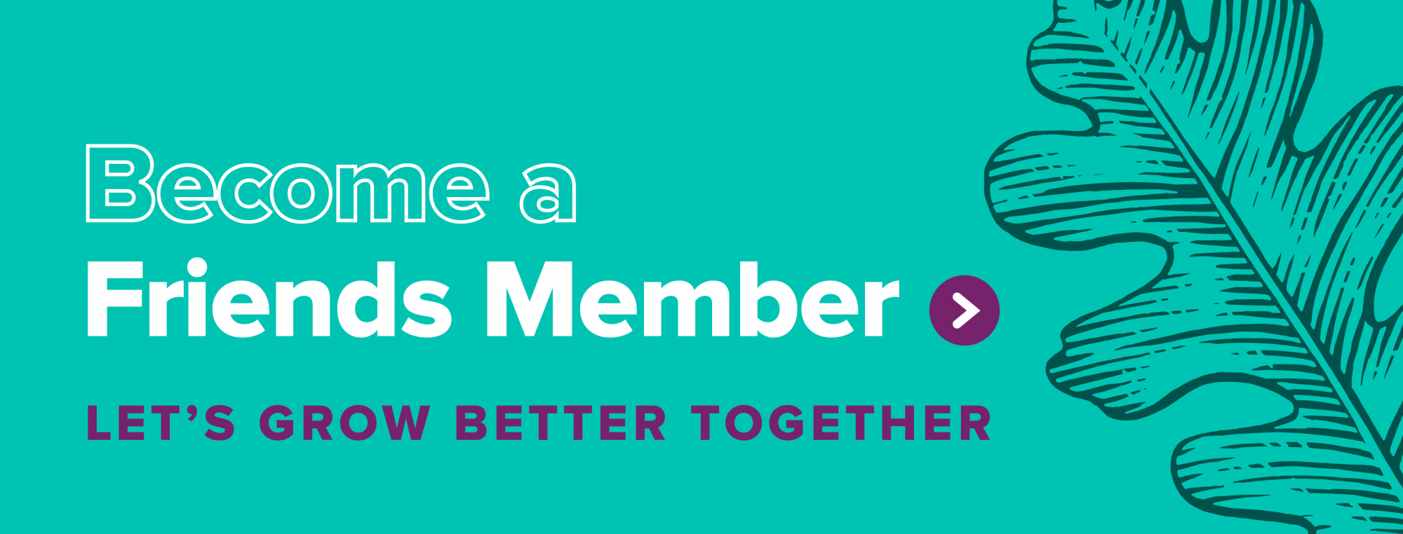 Become a Friends Member - Let's grow better together